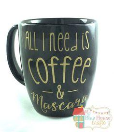 All I Need Is Coffee & Mascara Coffee Mug by LilBlueHouseCrafts1