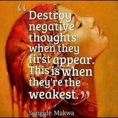 Destroy negative thoughts when they first appear. This is when they're the weakest.. - Songide Makwa WILD WOMAN SISTERHOODॐ #WildWomanSisterhood #nature #gratitude #wildwomanteachings #theuniversewithin #sacredwoman #authenticity #wildwomanmedicine #rewild #yoga #yogamind #repinned #brewyourmedicine