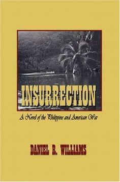 Introducing Insurrection A Novel of the Philippine and American War. Buy Your Books Here and follow us for more updates! War Novels, American War, Philippines, Books, Libros, Book, Book Illustrations, Libri