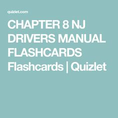 CHAPTER 8 NJ DRIVERS MANUAL FLASHCARDS Flashcards | Quizlet
