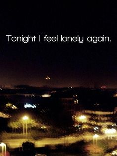 Tonight I feel lonely again. Picture Quotes.