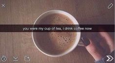 """""""you were my cup of tea, i drink coffee now"""" Snapchat Captions, Funny Snapchat Stories, Snapchat Posts, Snap Snapchat, Snapchat Quotes, Snapchat Picture, Snapchat Ideas, Snapchat Streak, Instagram Story Ideas"""
