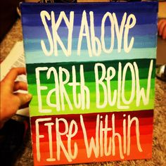 My latest painting creation :) sky above, earth below, fire within #powerfulwords #brightcolors #canvas #painting #quote  By: BriMarieSki