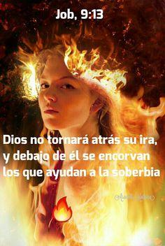 Job, 9:13 - Dios no tornará atrás su ira, y debajo de él se encorvan los que ayudan a la soberbia.