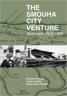 The Smouha City Venture: Alexandria 1923-1958: Richard Smouha, Cristina Pallini, Marie-Cécile Bruwier: 9781497345577: Amazon.com: Books City H, Alexandria Egypt, Cecile, Urban City, Free Ebooks, Marie, Adventure, Blog, Sorting