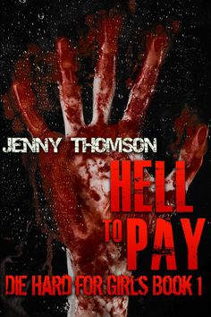 Hell To Pay: Die Hard for Girls: Die Hard for Girls Book 1 - by Jenny Thomson. Thriller Books, Mystery Thriller, Free Books, Good Books, Book Girl, Book 1, Book Lovers, Book Worms, Crime