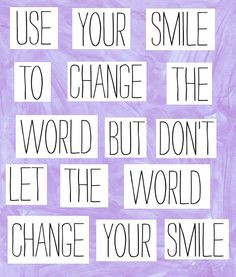 use your smile to change the world -