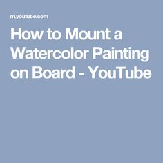 How to Mount a Watercolor Painting on Board - YouTube