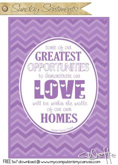 #ldsconf - President Monson - Some of our greatest opportunities to demonstrate our love will be within the walls of our own homes. FREE 5x7 PRINTABLE DOWNLOAD #mycomputerismycanvas
