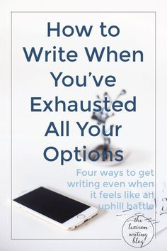How to Write When You've Exhausted All Your Options   The Lexicon Writing Blog