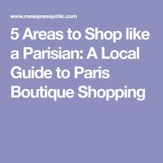 5 Areas to Shop like a Parisian: A Local Guide to Paris Boutique Shopping