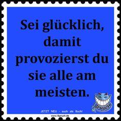 Sei glücklich, damit provozierst du sie alle am meisten! Guter Spruch von www.iSpruch.de