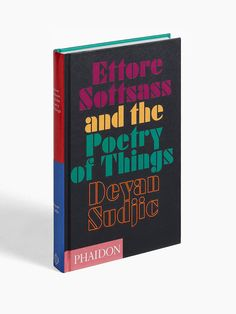 Ettore Sottsass and the Poetry of Things, Phaidon Press