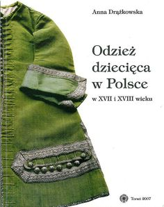 A. Drążkowska, Odzież dziecięca w Polsce w XVII i XVIII wieku, UMK, 2007 The author has also attempted to systematize types of children's clothes tomb. Chronological scope of work is determined by the collected source material, which was closed in the time frame of years 1600-1800. Illustrated with patterns