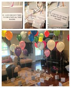 31 Reason's Why I Love You For my husbands birthday I printed up and matted 31 reasons why I love him for his 31st birthday. Then tied each reason to a balloon. I filled out living room with the balloons so he saw them as soon as he opened the door.: