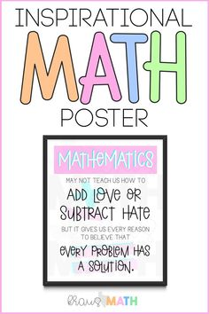 "Inspirational Math Poster Quote: ""Mathematics may not teach us how to ADD love or SUBTRACT hate, but it gives us every reason to believe that every problem Inspirational Math Quotes, Inspirational Classroom Posters, Math Vocabulary Words, Math Classroom Decorations, Special Education Math, Math Charts, Math Poster, Elementary Math, Upper Elementary"