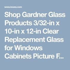 Shop Gardner Glass Products 3/32-in x 10-in x 12-in Clear Replacement Glass for Windows Cabinets Picture Frames at Lowes.com