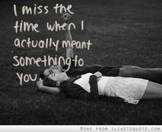 iLiketoquote.com - I miss the time when I actually meant something to you (quotes,words,text,sayings,life,photography,love)