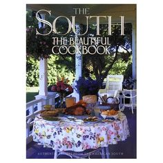 The South: The Beautiful Cookbook by Mara Reid Rogers, Edited by Susan Puckett