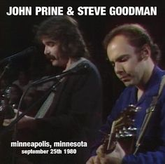 john prine - and Steve Goodman   I saw them together at The  Guthrie in Mpls. Minn.