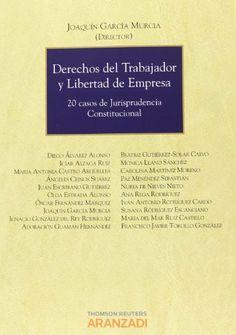 Derechos del trabajador y libertad de empresa : 20 casos de Jurisprudencia Constitucional / director, Joaquín García Murcia