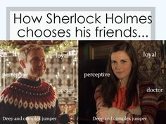 How Sherlock Holmes chooses his friends...<< And don't forget their jumpers!