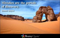 Mistakes are the portals of discovery. --from Famous Quotes at BrainyQuote