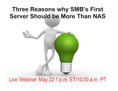 SMBs are growing and their IT needs to keep pace. They may use a NAS to manage their expanding data sets but need to buy their first server. In this informative webinar learn the three reasons why that first server should be more than a NAS.  https://www.brighttalk.com/webcast/5583/110825