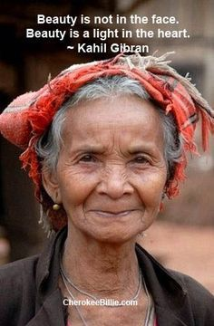 Beauty is not in the face. Beauty is in the light of the heart - Kahil Gibran Beauty is not in the face. Beauty is in the light of the heart - Kahil Gibran. Beautiful People, Beautiful Women, Wise Women, Ageless Beauty, People Of The World, Aging Gracefully, Belle Photo, Getting Old, Affirmations