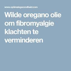 Wilde oregano olie om fibromyalgie klachten te verminderen