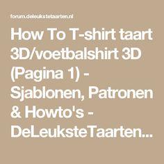How To T-shirt taart 3D/voetbalshirt 3D (Pagina 1) - Sjablonen, Patronen & Howto's - DeLeuksteTaarten.nl Forum