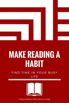 Too busy to read? Not at all, you just need to learn to make it a habit. Find the answer at The Literature Circle