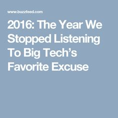 2016: The Year We Stopped Listening To Big Tech's Favorite Excuse