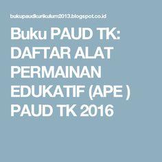 Buku PAUD TK: DAFTAR ALAT PERMAINAN EDUKATIF (APE ) PAUD TK 2016