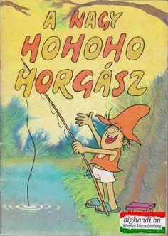 Csukás István A nagy ho-ho-ho horgász- the big fi-fi-fi fisherman:D fairy tale Brave, Love Me Forever, Retro 1, Beautiful Fairies, Hungary, Childhood Memories, Folk Art, Fairy Tales, Nostalgia