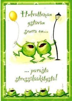 parasta stressilääkitystä - best medicine is the presence of a good friend.