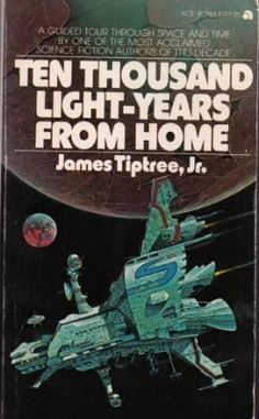 Ten Thousand Light-Years from Home by James Tiptree, Jr. (Alice Sheldon), cover by Patrick Woodroffe Pulp Fiction Comics, Science Fiction Authors, In The Year 2525, Classic Sci Fi Books, Sci Fi Novels, Fiction Novels, Book And Magazine, Comic Covers, Book Covers
