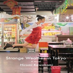 Strange Weather in Tokyo: A Novel Hiromi Kawakami, Allison Markin Powell: Books Japanese Novels, Japanese Literature, Strange Weather, Best Novels, Most Popular Books, Beach Reading, Asian American, Fantasy Books, Japanese Culture