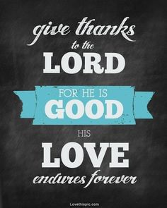 Give thanks to the Lord quotes god faith bible
