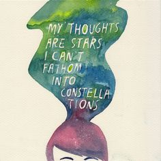 """My thoughts are stars i can't fathom into constellations"" - Augustus Waters (The fault in our stars)"
