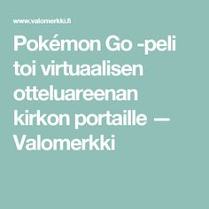 Pokémon Go -peli toi virtuaalisen otteluareenan kirkon portaille — Valomerkki