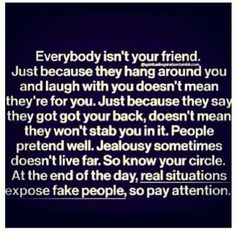 #Truth.  The real people who got your back are the ones who accepts you and sees you for what you truly are.