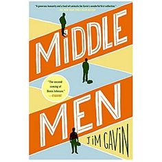 Middle Men by Jim Gavin - You never knew the lives of plumbers, middling high school basketball players, and open-mic comedians could be so deeply felt, hilarious, and beautiful. Gavin writes about the people you know who may have peaked in high school, and he does so with humor and unsentimental empathy.