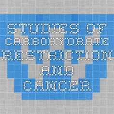 Studies of Carbohydrate Restriction and Cancer
