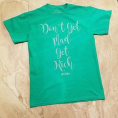 Rich Culture Green Don't Get Mad Get Rich T-Shirt