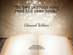 No two persons ever read the same book. - Edmund Wilson #Booksthatmatter #Bookhugs #Bloomingtwig #Yourstory