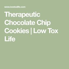 Therapeutic Chocolate Chip Cookies | Low Tox Life