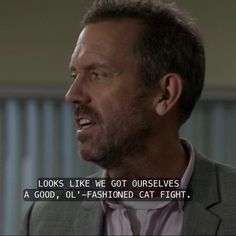 Picture Hugh Laurie imitating a good old southern accent while saying this and you can understand why I laugh every time! I miss House...Hugh...him...