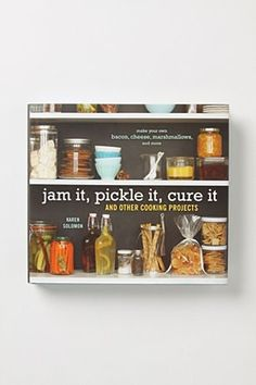 Jam It, Pickle It, Cure It And Other Cooking Projects