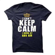 I CANT KEEP CALM I WORK AT ABX Air - #oversized tee #sweater boots. SIMILAR ITEMS => https://www.sunfrog.com/LifeStyle/I-CANT-KEEP-CALM-I-WORK-AT-ABX-Air.html?68278